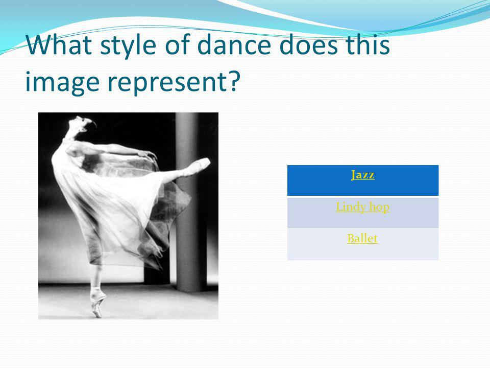 What style of dance does this image represent Jazz Lindy hop Ballet