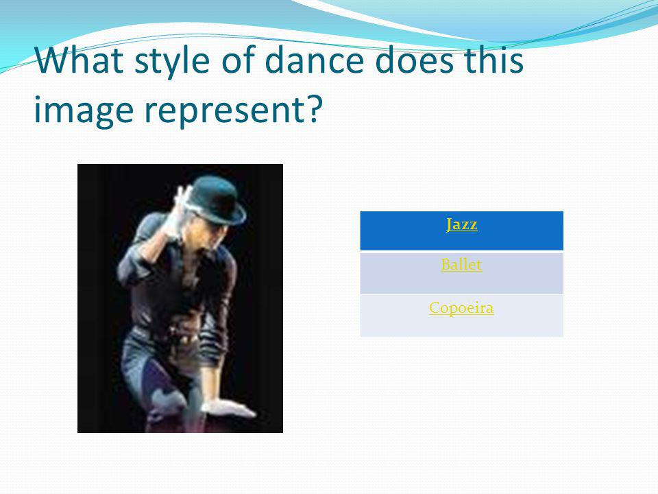 What style of dance does this image represent Jazz Ballet Copoeira