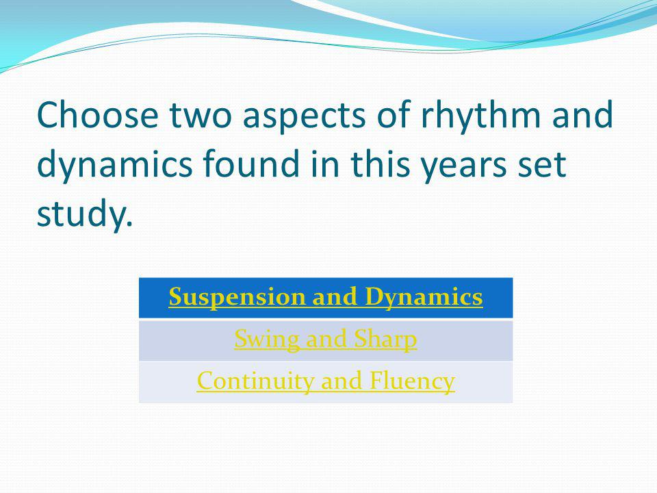 Choose two aspects of rhythm and dynamics found in this years set study.