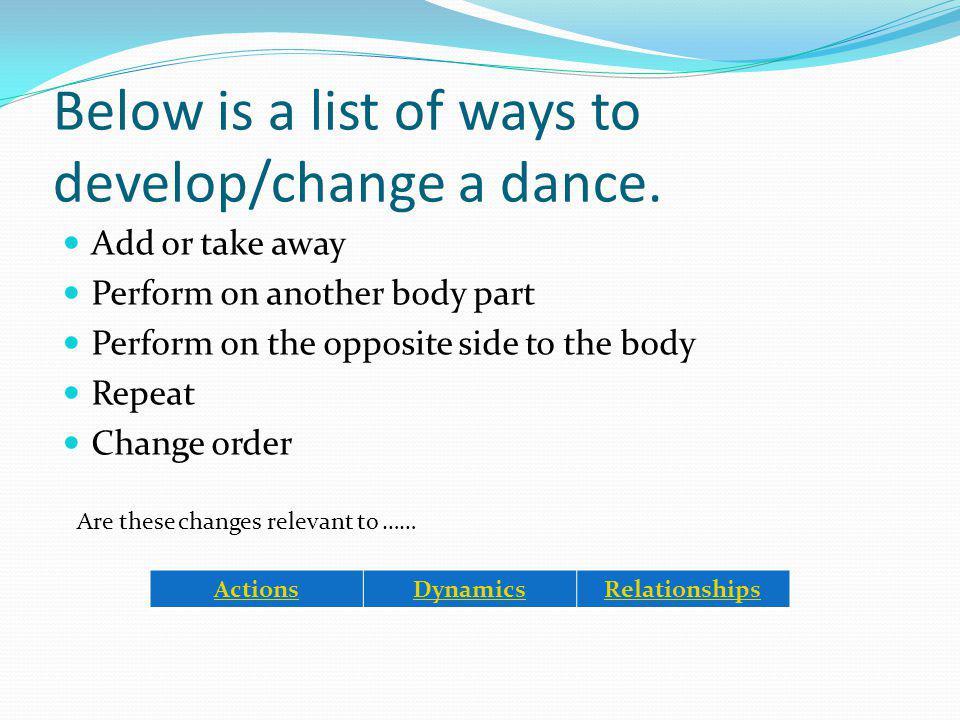 Below is a list of ways to develop/change a dance.