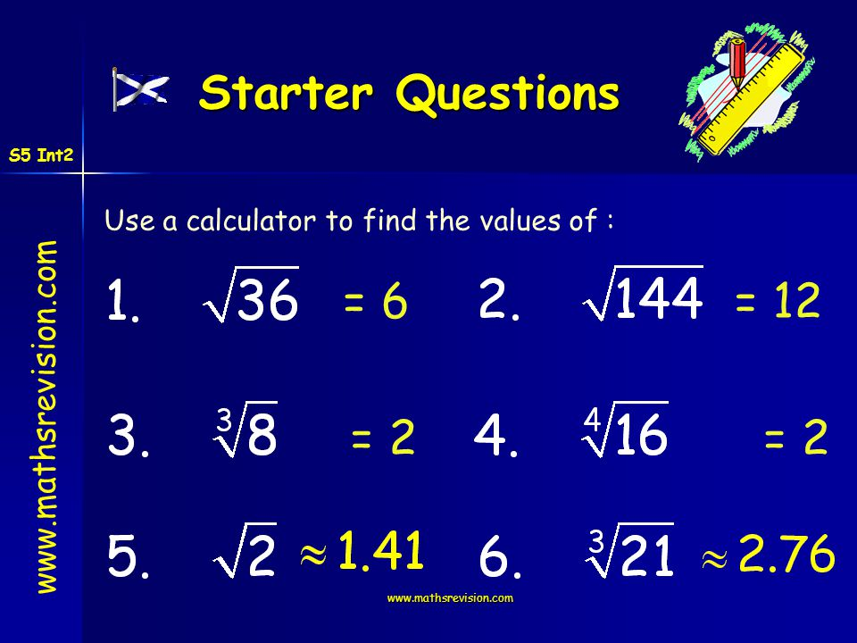 www.mathsrevision.com Starter Questions Use a calculator to find the values of : = 6= 12 = 2 S5 Int2
