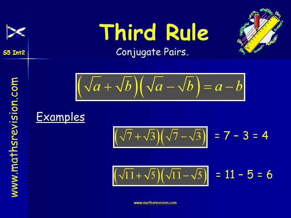 www.mathsrevision.com Third Rule Examples Conjugate Pairs. = 7 – 3 = 4 = 11 – 5 = 6 S5 Int2