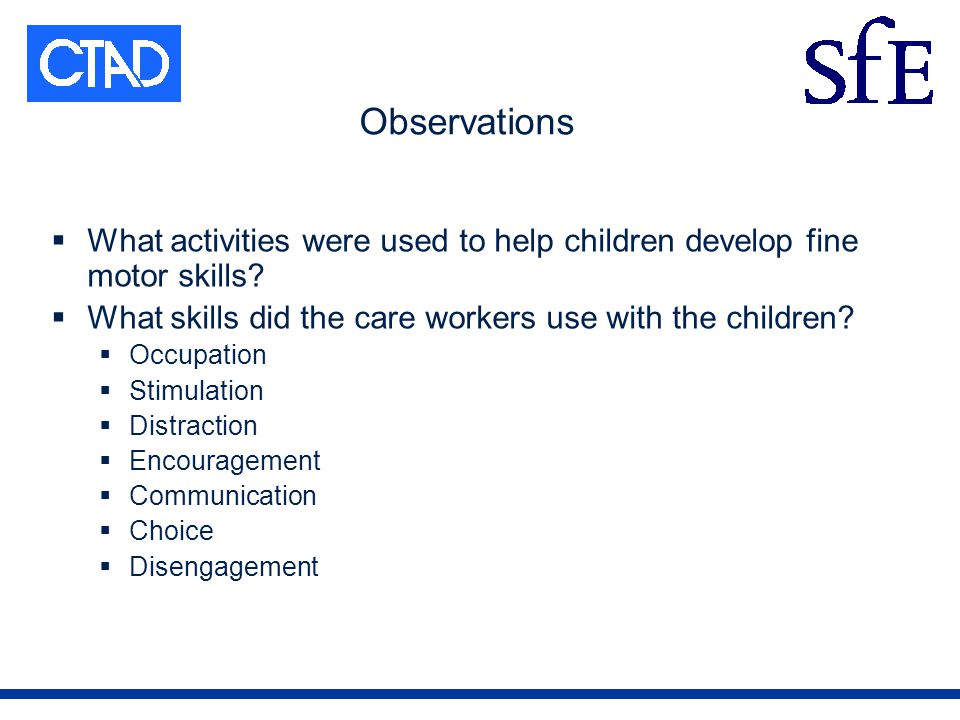 Observations What activities were used to help children develop fine motor skills.
