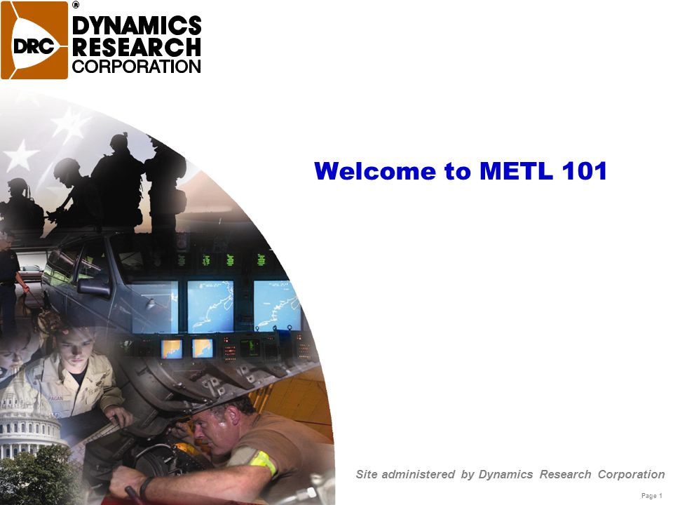 Page 1 Site administered by Dynamics Research Corporation Welcome to METL 101