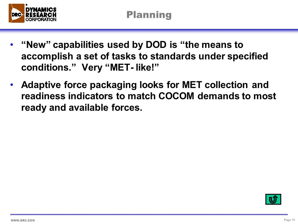 WWW.DRC.COM Page 10 Planning New capabilities used by DOD is the means to accomplish a set of tasks to standards under specified conditions. Very MET-