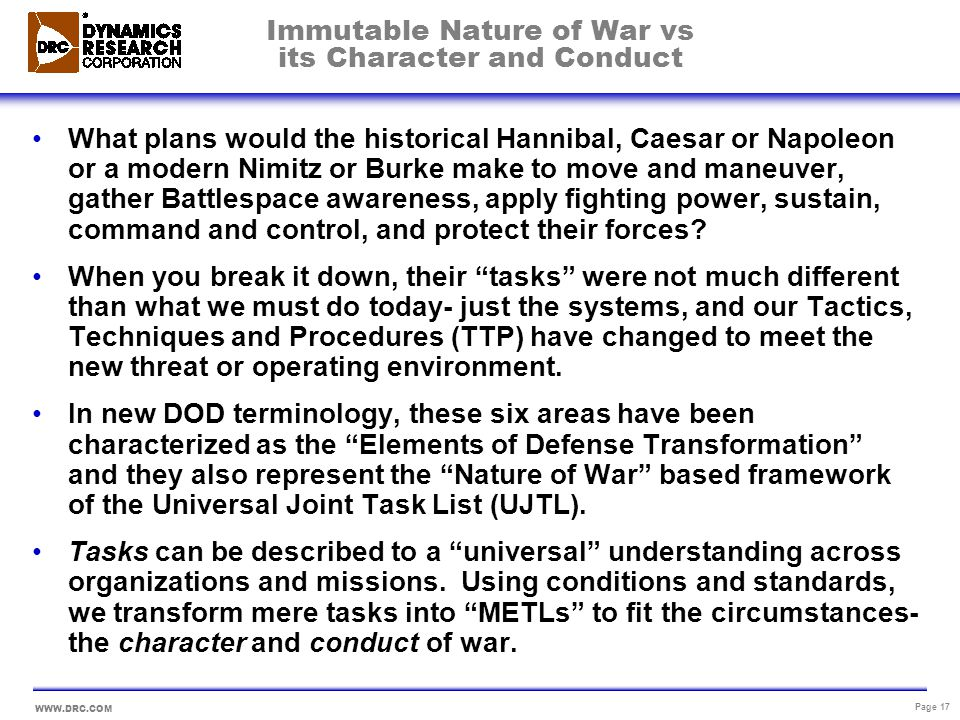 WWW.DRC.COM Page 17 Immutable Nature of War vs its Character and Conduct What plans would the historical Hannibal, Caesar or Napoleon or a modern Nimi
