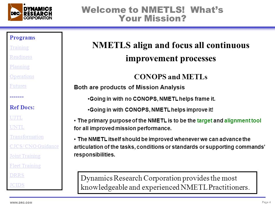WWW.DRC.COM Page 4 NMETLS align and focus all continuous improvement processes CONOPS and METLs Both are products of Mission Analysis Going in with no