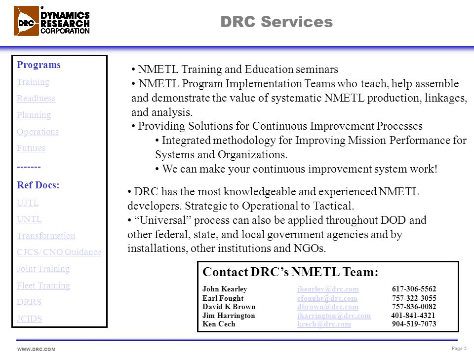 WWW.DRC.COM Page 6 Lead the growing awareness of the wide range for developing and practical employment of NMETLs – DRRS, CFFC NMETLs, COMNAVAIRPAC NMETLs, EOD NMETLs and use in JEOD, MMA, ACS capabilities development Also developed tools such as JTIMS, TurboMET, MATRICS (new MMF tool), and the Value Modeling Tool.