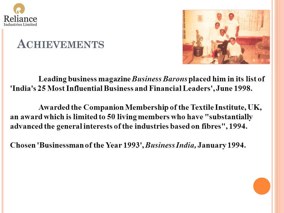 A CHIEVEMENTS Leading business magazine Business Barons placed him in its list of India s 25 Most Influential Business and Financial Leaders , June 1998.