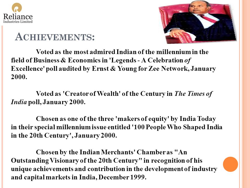 A CHIEVEMENTS : Voted as the most admired Indian of the millennium in the field of Business & Economics in Legends - A Celebration of Excellence poll audited by Ernst & Young for Zee Network, January 2000.