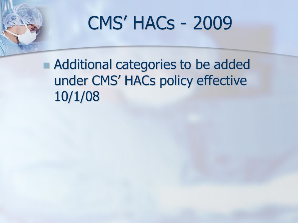 Additional categories to be added under CMS HACs policy effective 10/1/08 Additional categories to be added under CMS HACs policy effective 10/1/08 CM