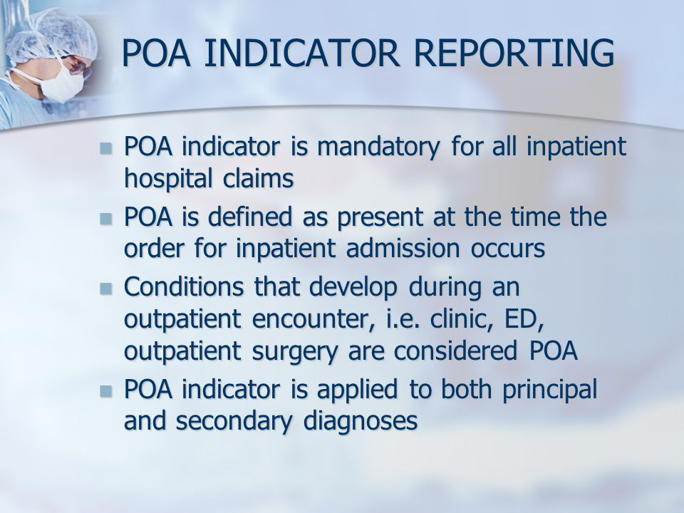 POA INDICATOR REPORTING POA indicator is mandatory for all inpatient hospital claims POA indicator is mandatory for all inpatient hospital claims POA