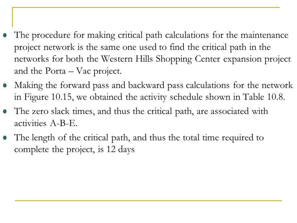 The procedure for making critical path calculations for the maintenance project network is the same one used to find the critical path in the networks
