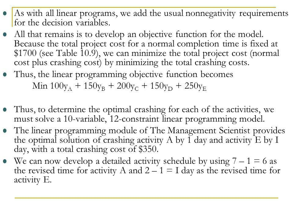 As with all linear programs, we add the usual nonnegativity requirements for the decision variables. All that remains is to develop an objective funct