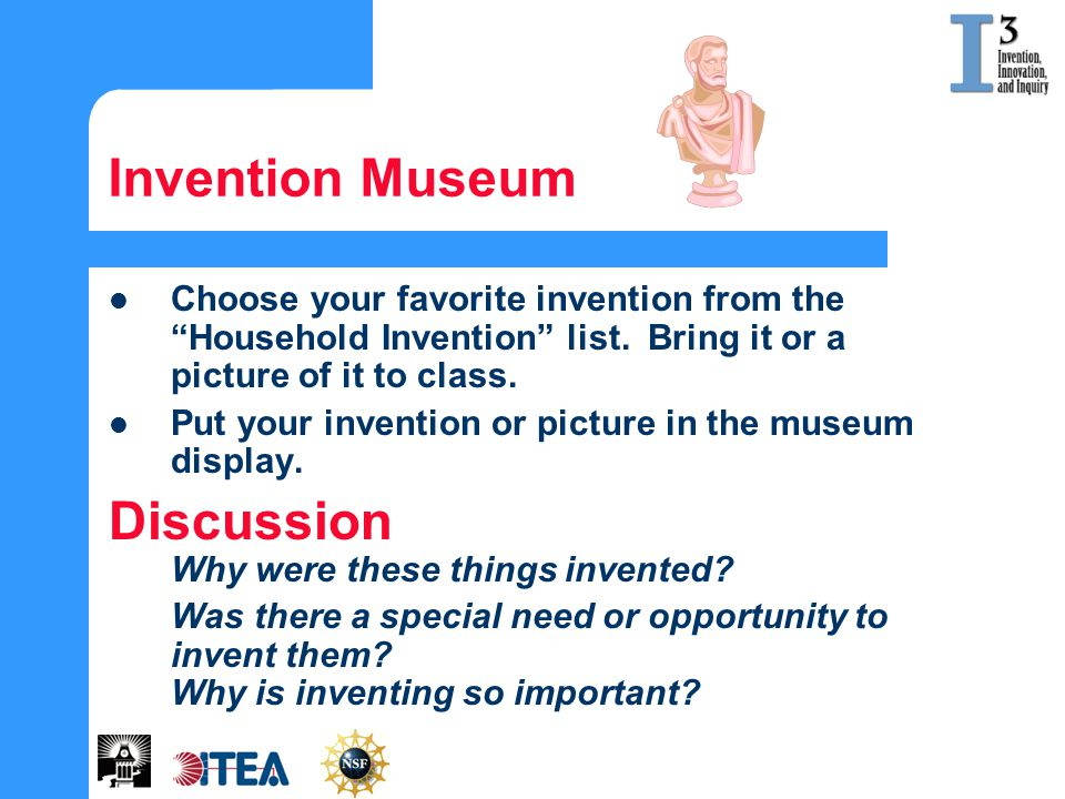 Invention Museum Choose your favorite invention from the Household Invention list. Bring it or a picture of it to class. Put your invention or picture