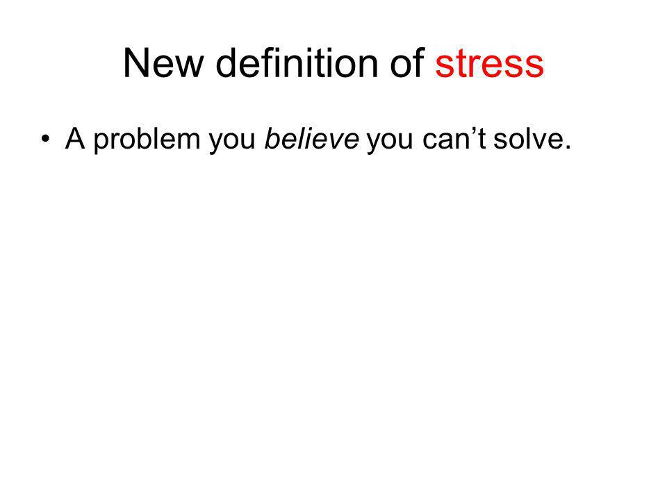 New definition of stress A problem you believe you cant solve.