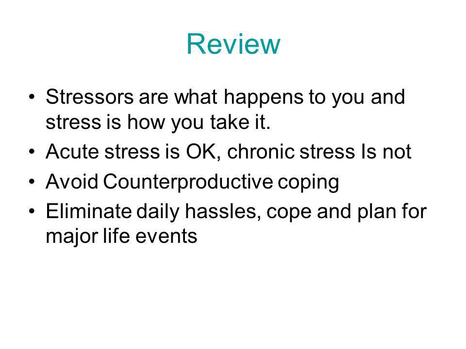 Review Stressors are what happens to you and stress is how you take it.