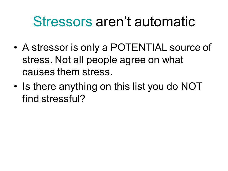 Stressors arent automatic A stressor is only a POTENTIAL source of stress.
