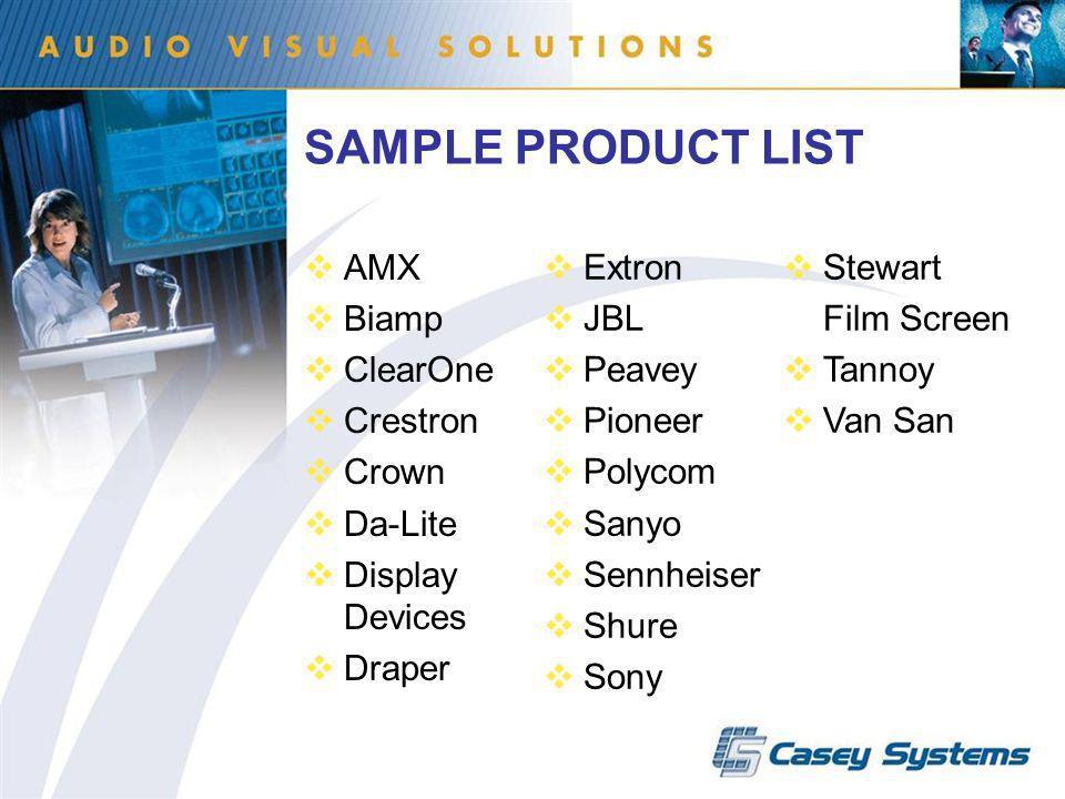 SAMPLE PRODUCT LIST AMX Biamp ClearOne Crestron Crown Da-Lite Display Devices Draper Extron JBL Peavey Pioneer Polycom Sanyo Sennheiser Shure Sony Ste