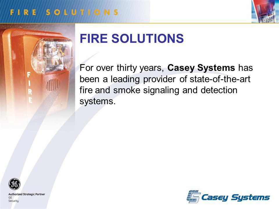 FIRE SOLUTIONS For over thirty years, Casey Systems has been a leading provider of state-of-the-art fire and smoke signaling and detection systems.