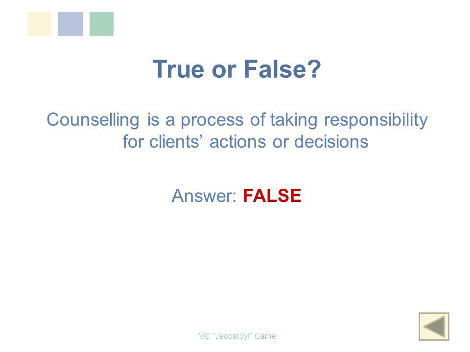 True or False? Counselling is a process of taking responsibility for clients actions or decisions MC