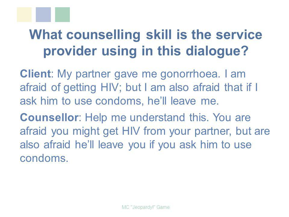 What counselling skill is the service provider using in this dialogue.