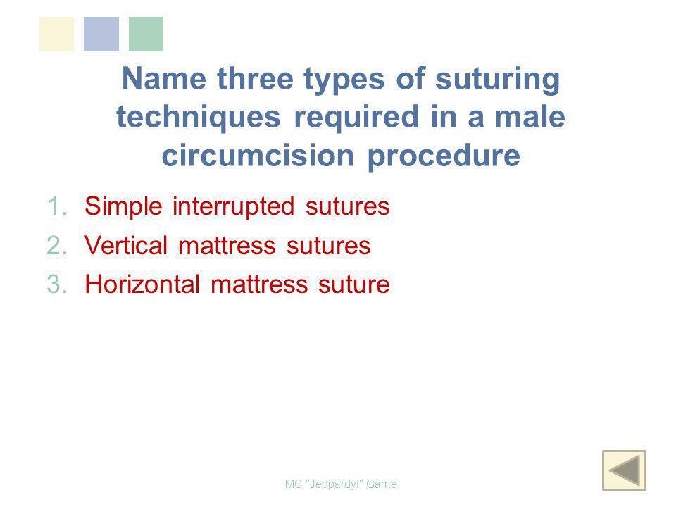 Name three types of suturing techniques required in a male circumcision procedure MC