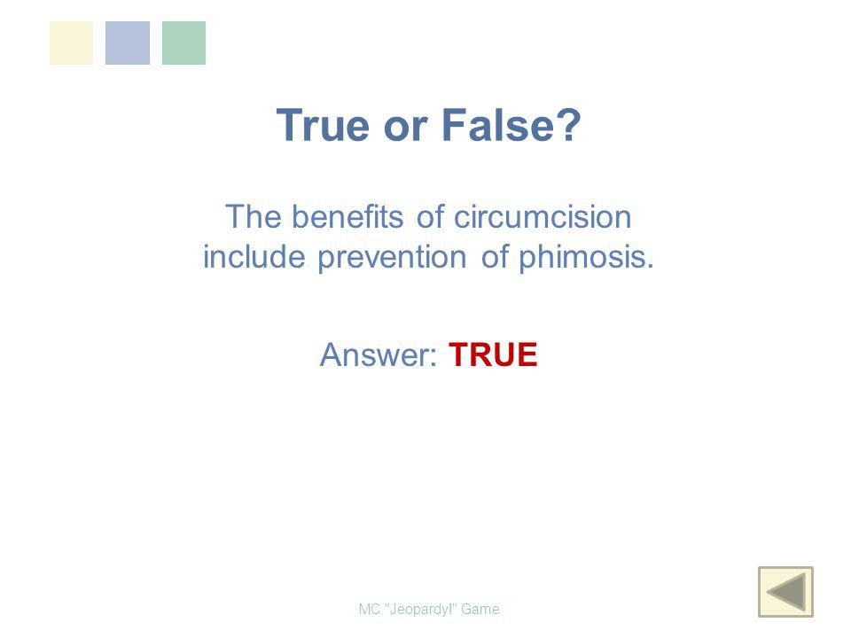 True or False? The benefits of circumcision include prevention of phimosis. MC