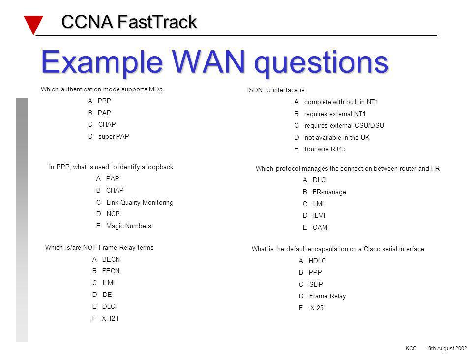 Wan Review CCNA FastTrack CCNA FastTrack Serial defaults Bandwidth Encapsulation DTE/DCE clocking Frame Relay LMI type/DLCI Encapsulation RFC 1490 ISD