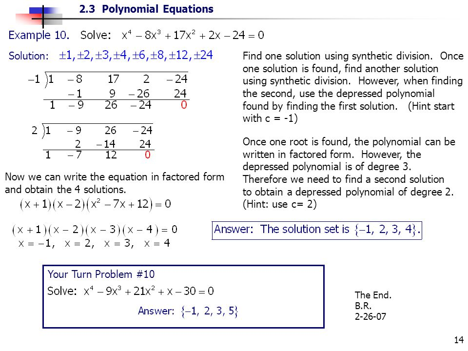 2.3 Polynomial Equations 14 Solution: Find one solution using synthetic division. Once one solution is found, find another solution using synthetic di