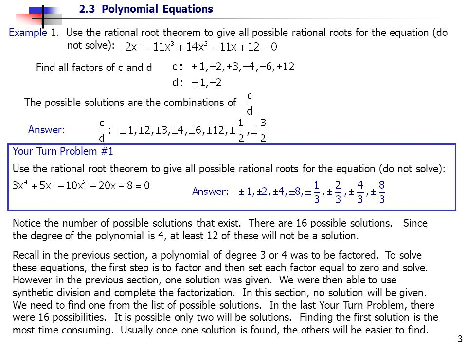 2.3 Polynomial Equations 3 Example 1. Use the rational root theorem to give all possible rational roots for the equation (do not solve): Find all fact