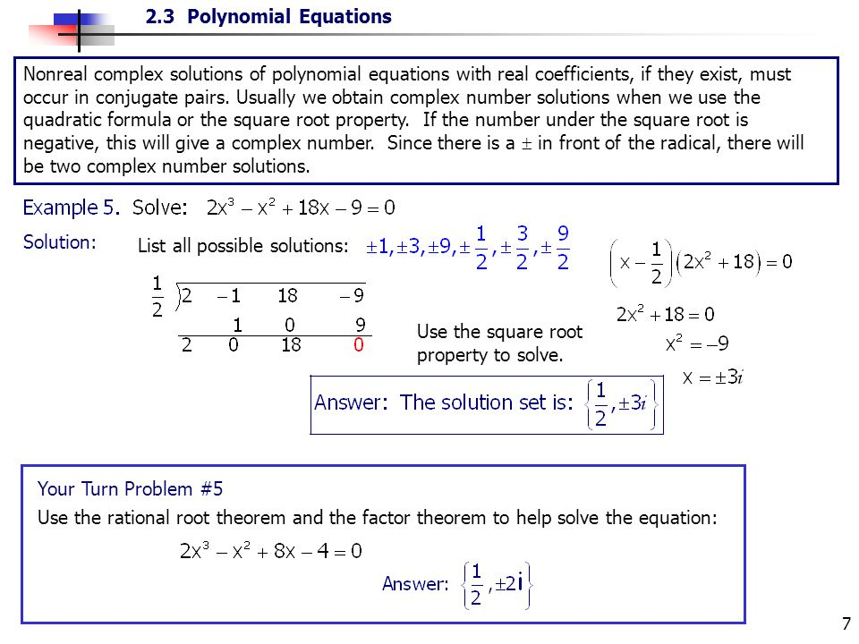 2.3 Polynomial Equations 7 Nonreal complex solutions of polynomial equations with real coefficients, if they exist, must occur in conjugate pairs. Usu