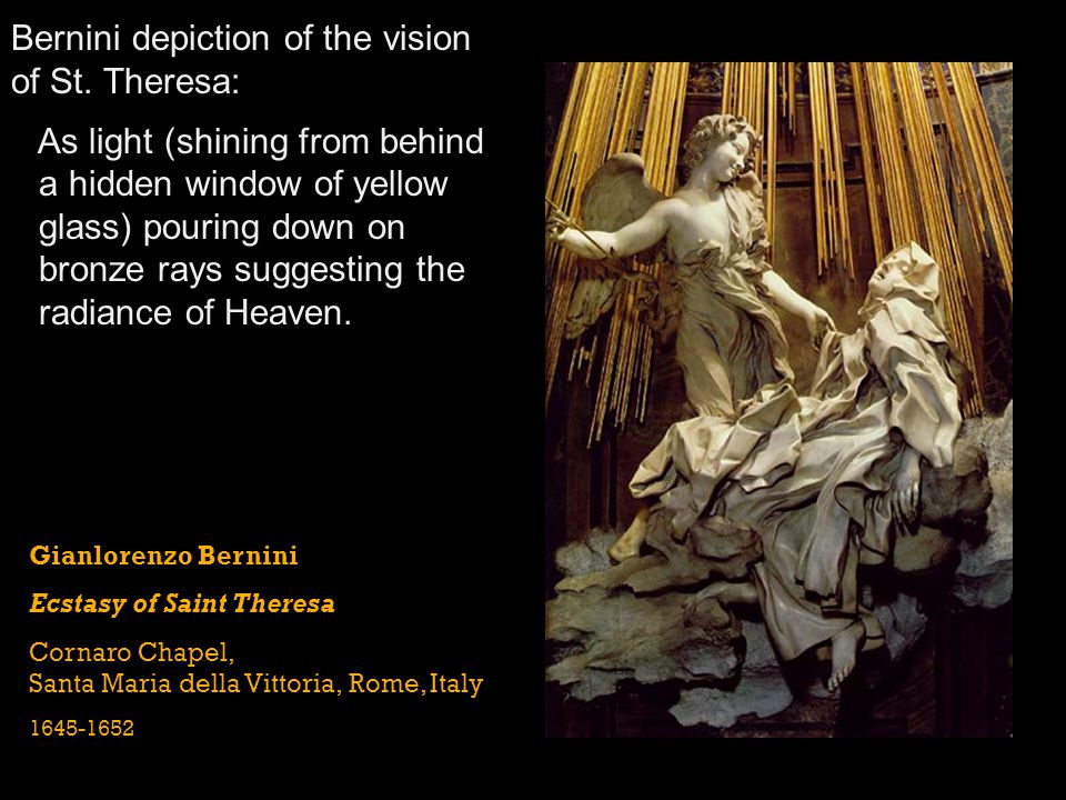 Gianlorenzo Bernini Ecstasy of Saint Theresa Cornaro Chapel, Santa Maria della Vittoria, Rome, Italy 1645-1652 Bernini depiction of the vision of St.