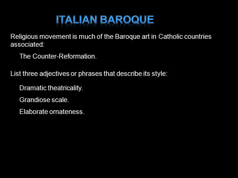 Religious movement is much of the Baroque art in Catholic countries associated: The Counter-Reformation. List three adjectives or phrases that describ