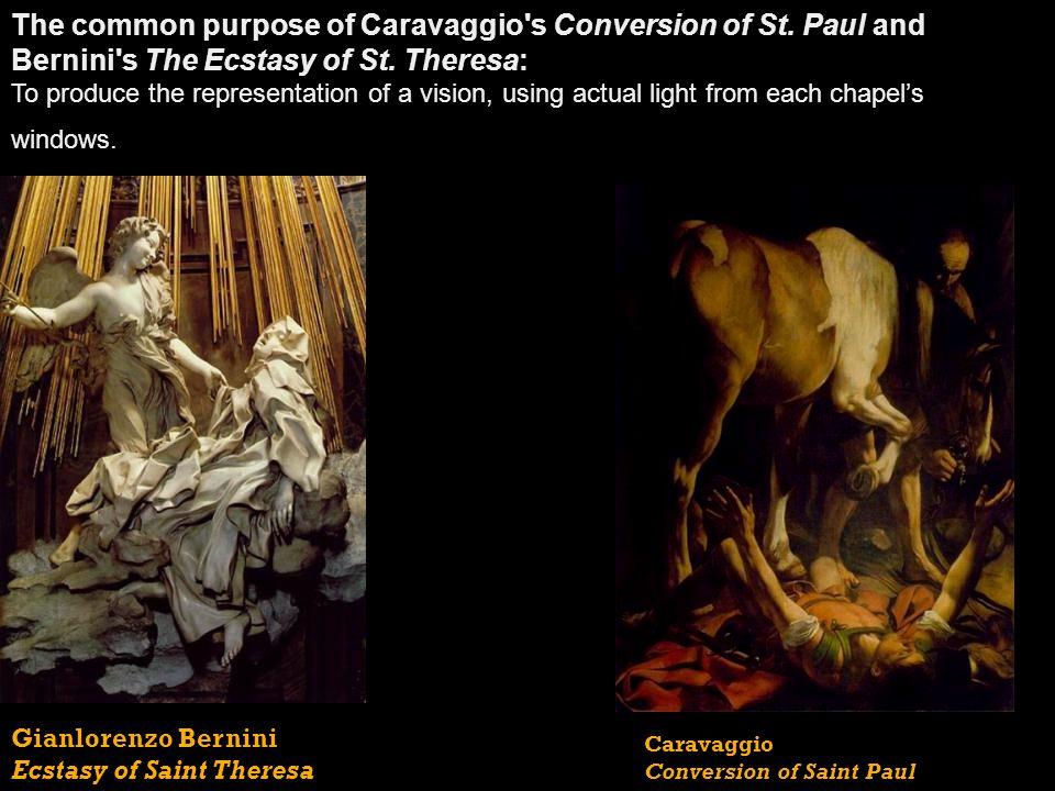 Caravaggio Conversion of Saint Paul Gianlorenzo Bernini Ecstasy of Saint Theresa The common purpose of Caravaggio's Conversion of St. Paul and Bernini