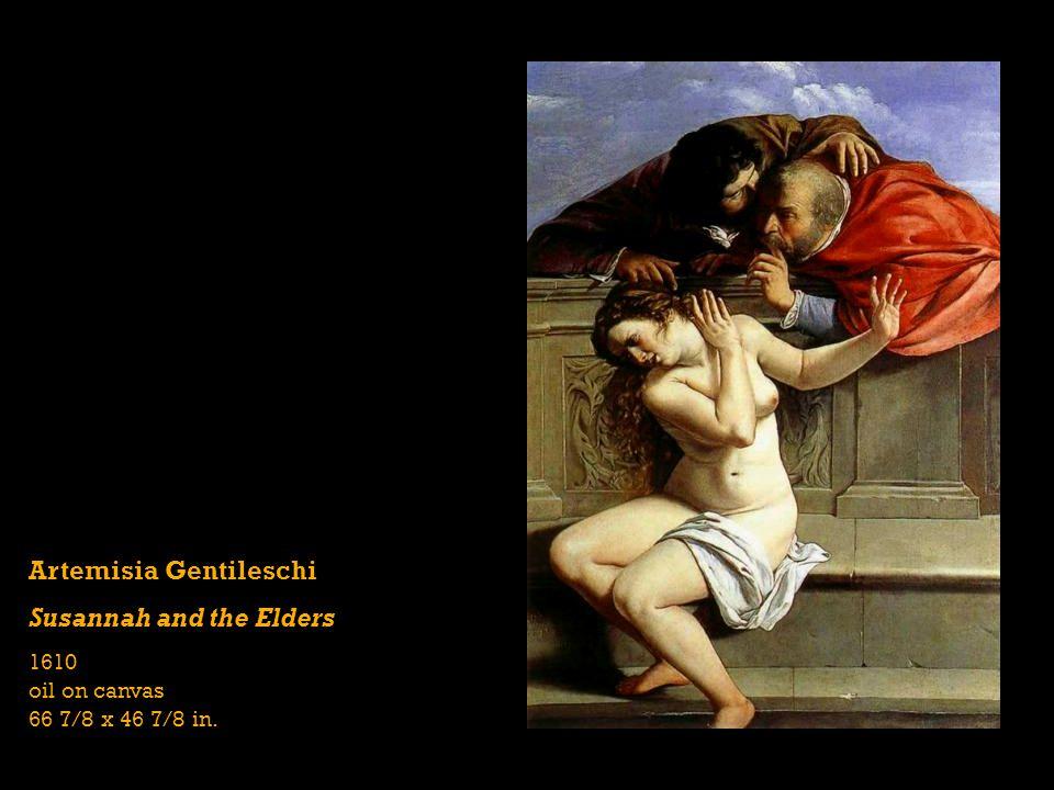 Artemisia Gentileschi Susannah and the Elders 1610 oil on canvas 66 7/8 x 46 7/8 in.