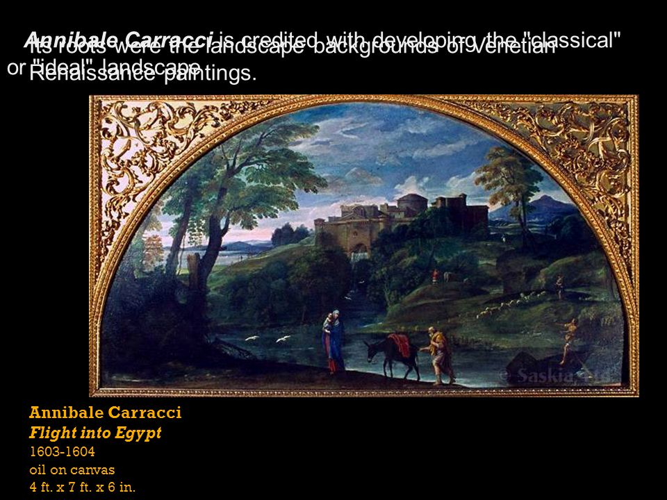 Annibale Carracci Flight into Egypt 1603-1604 oil on canvas 4 ft. x 7 ft. x 6 in. Annibale Carracci is credited with developing the