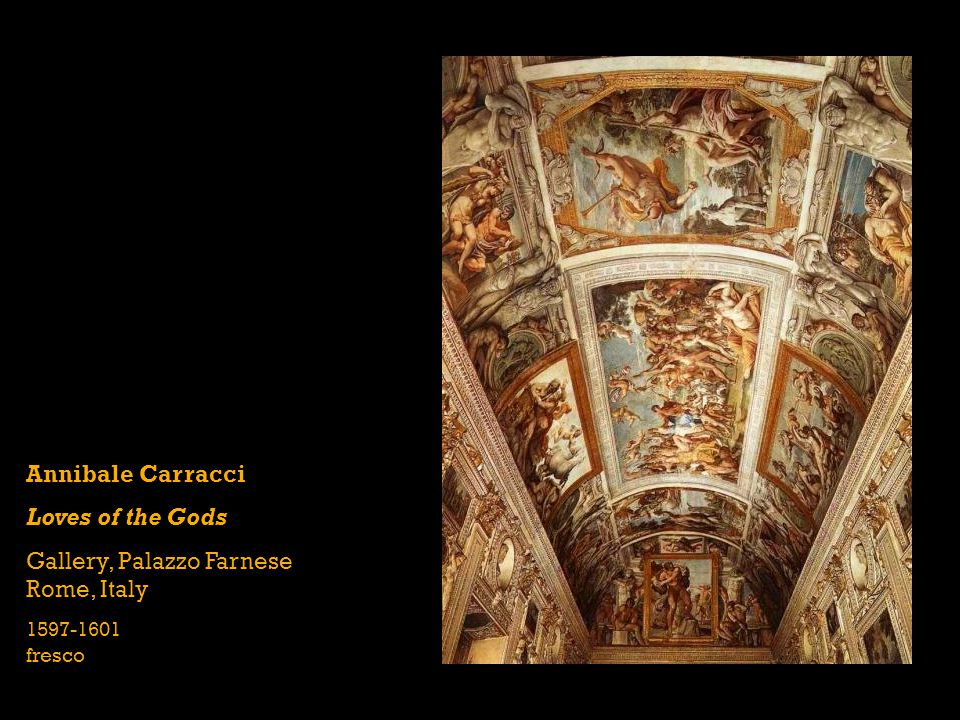 Annibale Carracci Loves of the Gods Gallery, Palazzo Farnese Rome, Italy 1597-1601 fresco