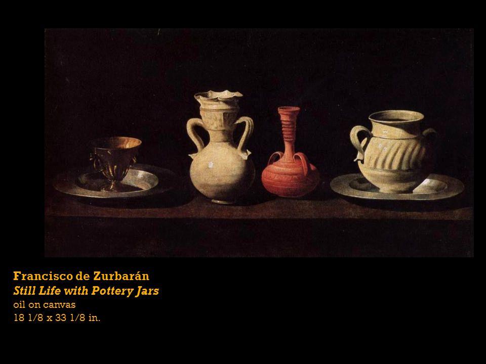 Francisco de Zurbarán Still Life with Pottery Jars oil on canvas 18 1/8 x 33 1/8 in.