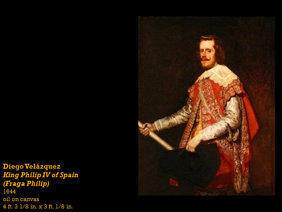 Diego Velázquez King Philip IV of Spain (Fraga Philip) 1644 oil on canvas 4 ft. 3 1/8 in. x 3 ft. 1/8 in.