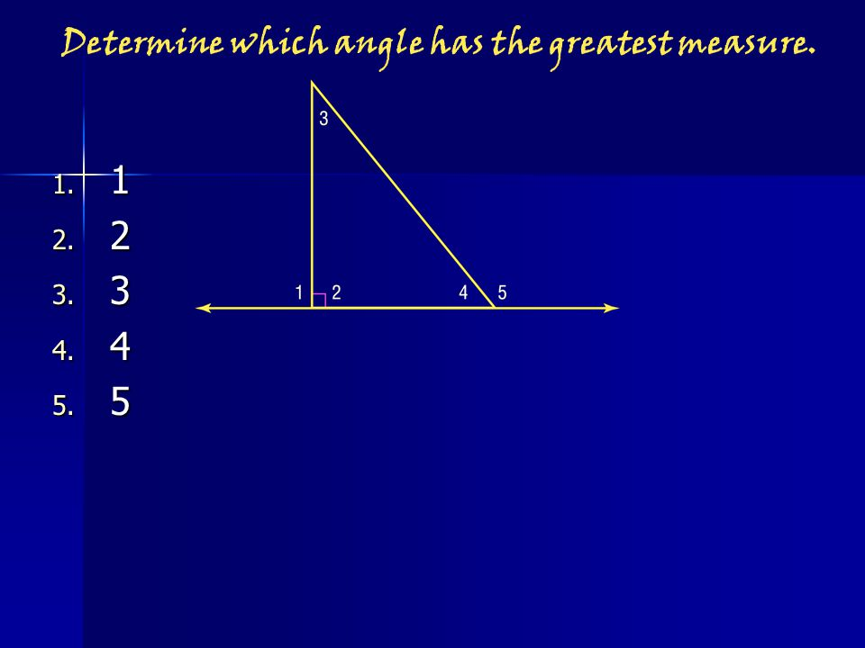 Determine which angle has the greatest measure. 1. 1 2. 2 3. 3 4. 4 5. 5
