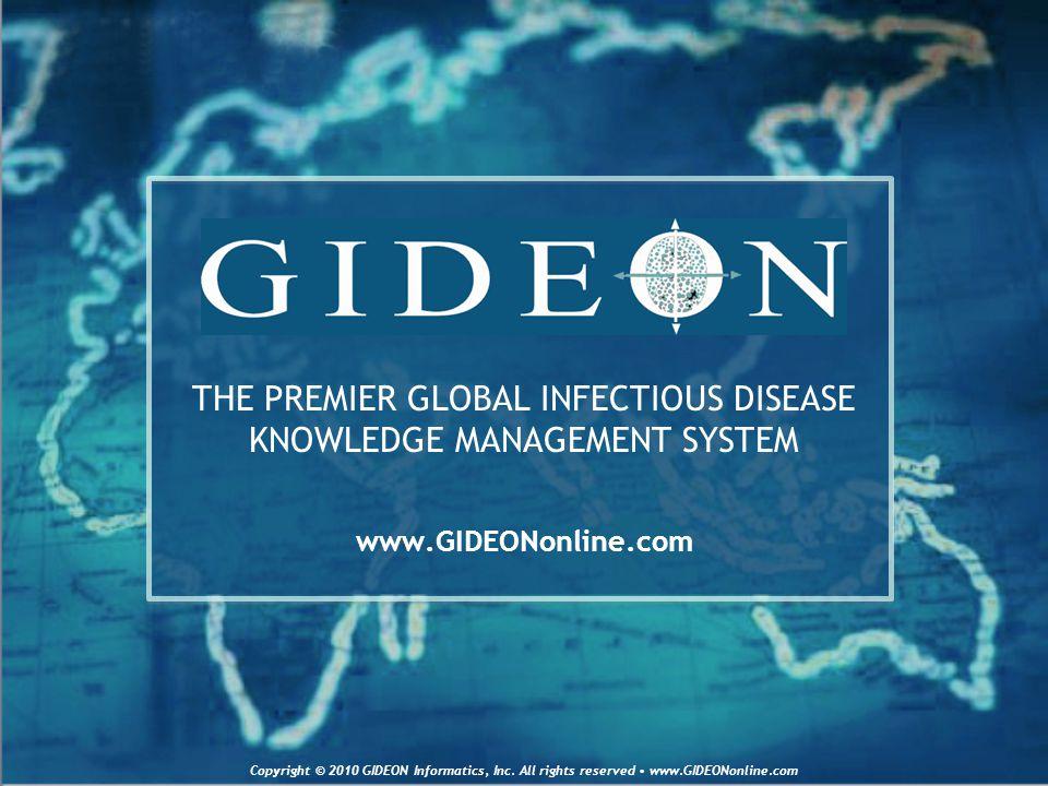 THE PREMIER GLOBAL INFECTIOUS DISEASE KNOWLEDGE MANAGEMENT SYSTEM www.GIDEONonline.com Copyright © 2010 GIDEON Informatics, Inc.