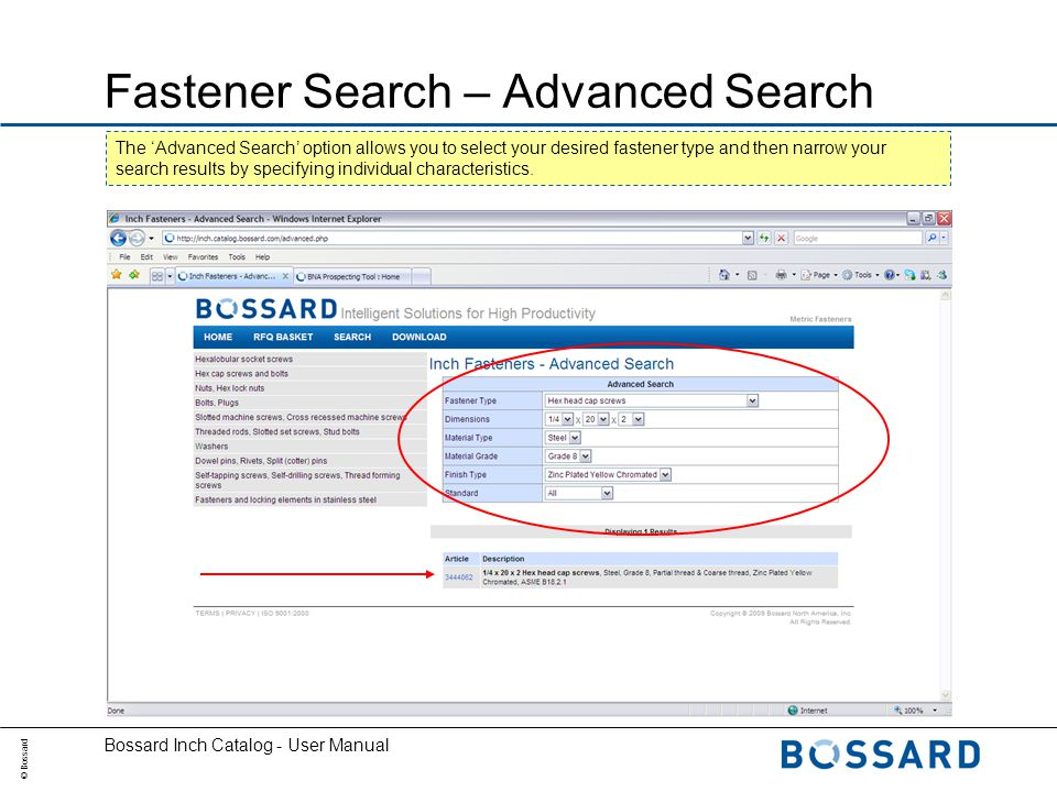 © Bossard Bossard Inch Catalog - User Manual Fastener Search – Advanced Search The Advanced Search option allows you to select your desired fastener type and then narrow your search results by specifying individual characteristics.