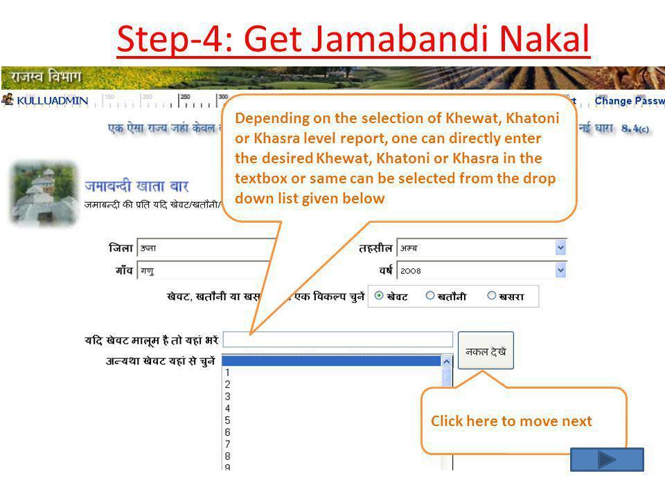 Step-4: Get Jamabandi Nakal Depending on the selection of Khewat, Khatoni or Khasra level report, one can directly enter the desired Khewat, Khatoni o