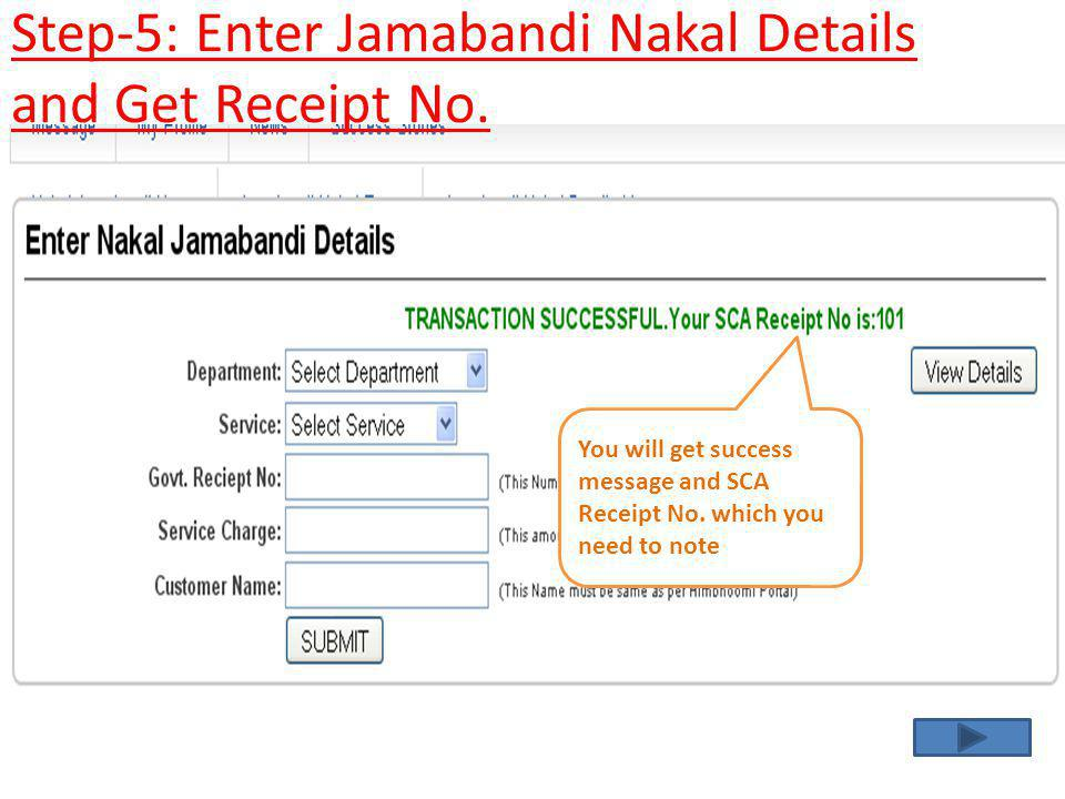 You will get success message and SCA Receipt No. which you need to note Step-5: Enter Jamabandi Nakal Details and Get Receipt No.