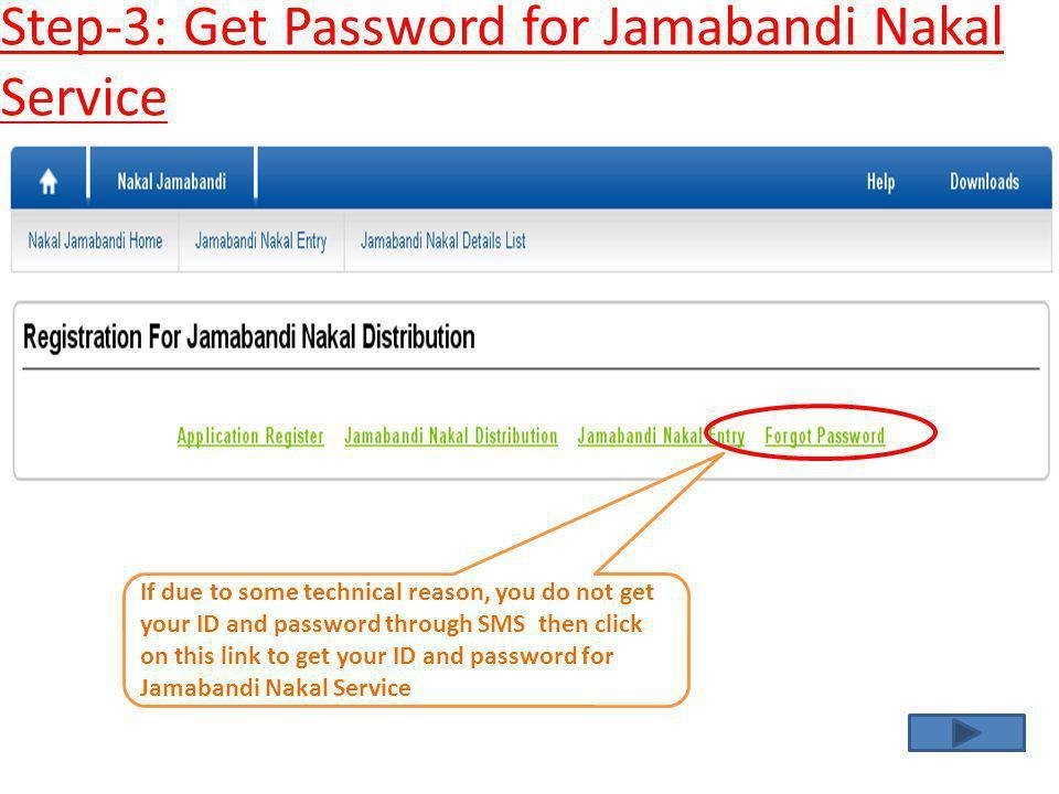 Step-3: Get Password for Jamabandi Nakal Service Enter here your VLE Password to get your Jamabandi Nakal Service User ID and Password This user name is your User ID for Jamabandi Nakal Service.