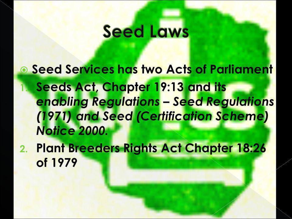 Seed Services has two Acts of Parliament 1.