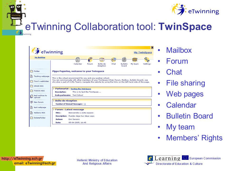 Hellenic Ministry of Education And Religious Affairs European Commission Directorate of Education & Culture eTwinning Collaboration tool: TwinSpace Mailbox Forum Chat File sharing Web pages Calendar Bulletin Board My team Members Rights