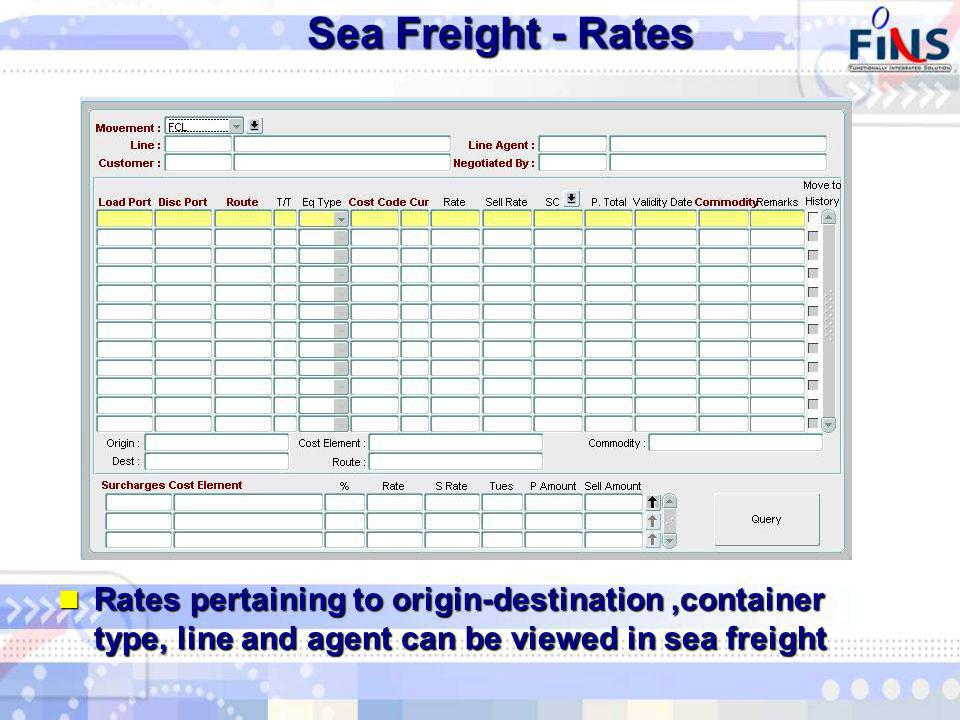 Sea Freight - Rates Rates pertaining to origin-destination,container type, line and agent can be viewed in sea freight Rates pertaining to origin-destination,container type, line and agent can be viewed in sea freight