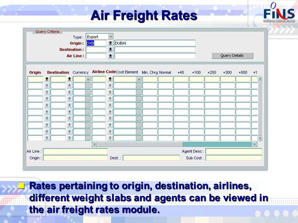 Air Freight Rates Rates pertaining to origin, destination, airlines, different weight slabs and agents can be viewed in the air freight rates module.